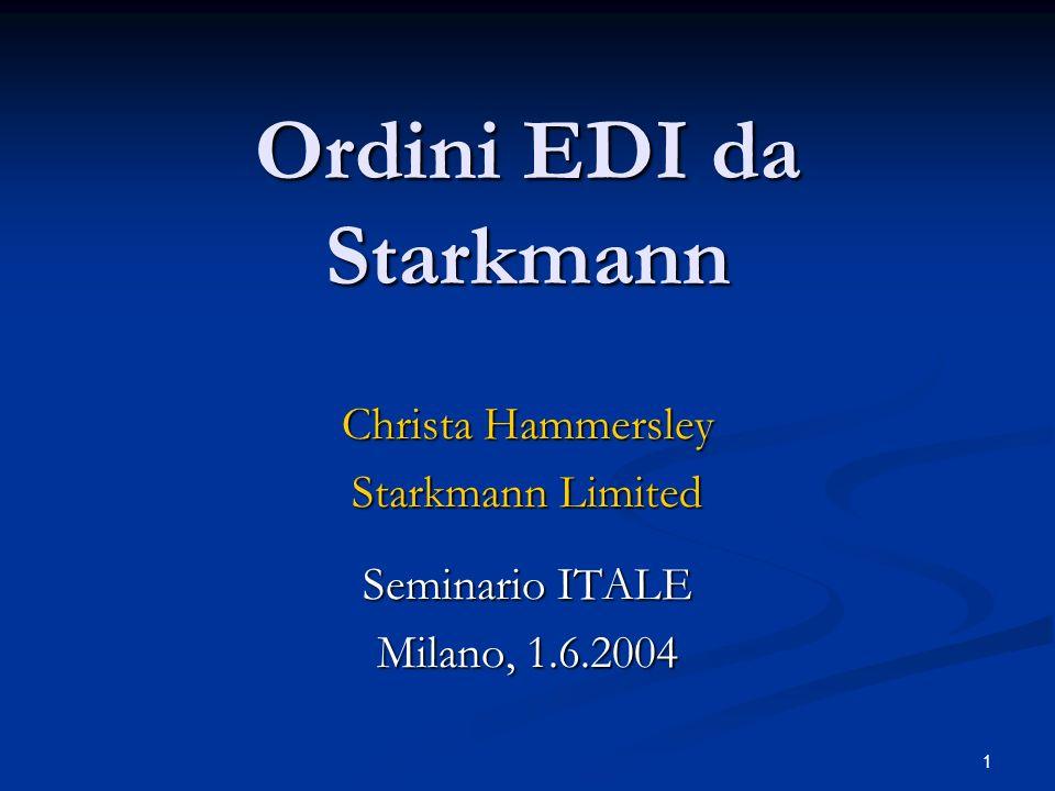 1 Ordini EDI da Starkmann Christa Hammersley Starkmann Limited Seminario ITALE Milano, 1.6.2004