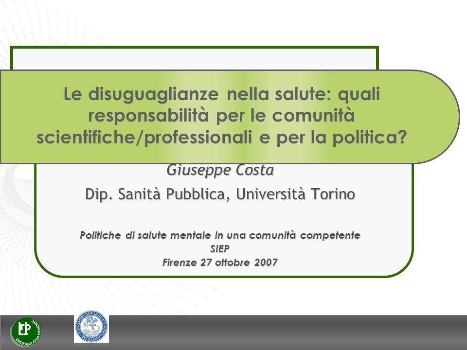 Le disuguaglianze nella salute: quali responsabilità per le comunità scientifiche/professionali e per la politica? Giuseppe Costa Dip. Sanità Pubblica