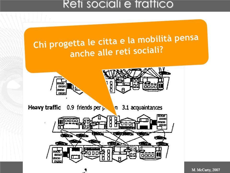 Reti sociali e traffico M. McCarty, 2007 Chi progetta le citta e la mobilità pensa anche alle reti sociali?