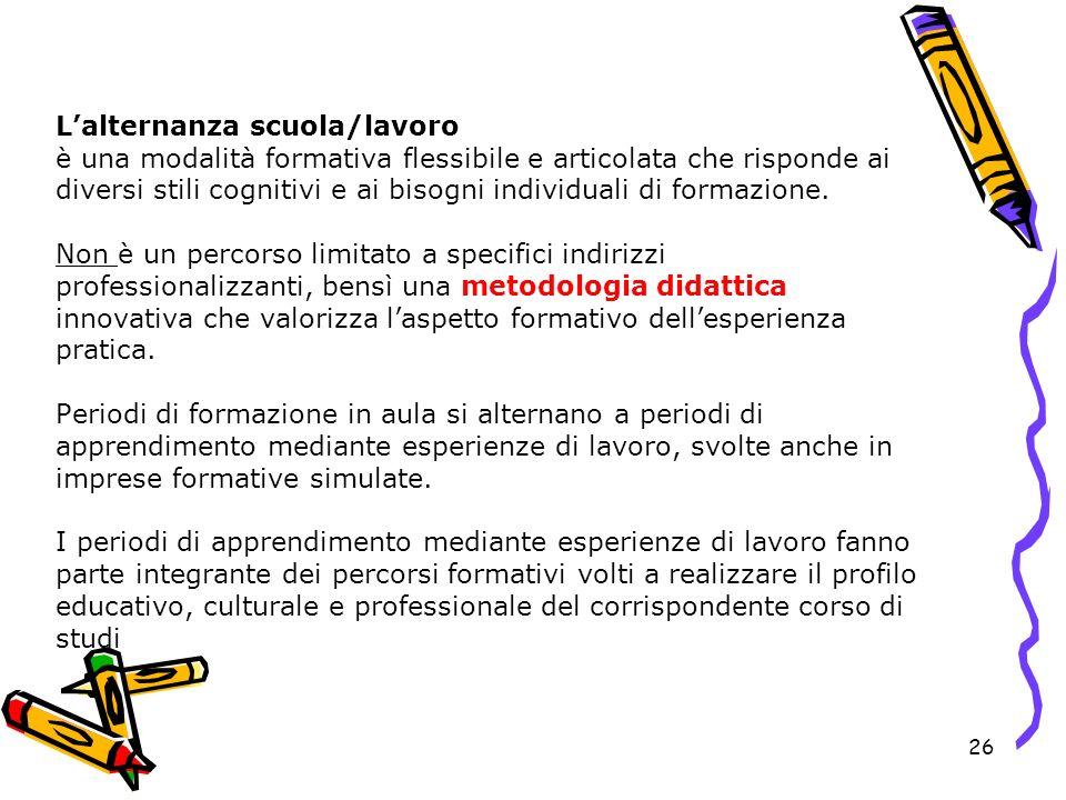 26 Lalternanza scuola/lavoro è una modalità formativa flessibile e articolata che risponde ai diversi stili cognitivi e ai bisogni individuali di form