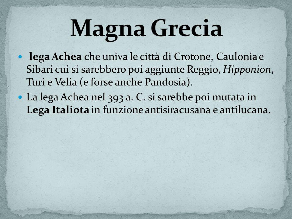 lega Achea che univa le città di Crotone, Caulonia e Sibari cui si sarebbero poi aggiunte Reggio, Hipponion, Turi e Velia (e forse anche Pandosia).