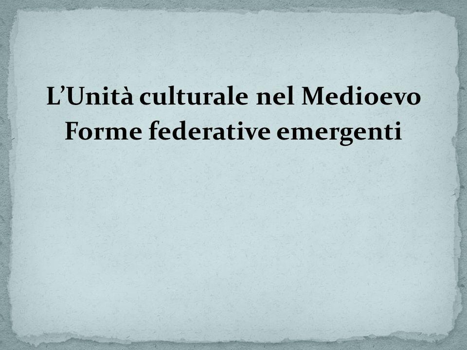 LUnità culturale nel Medioevo Forme federative emergenti