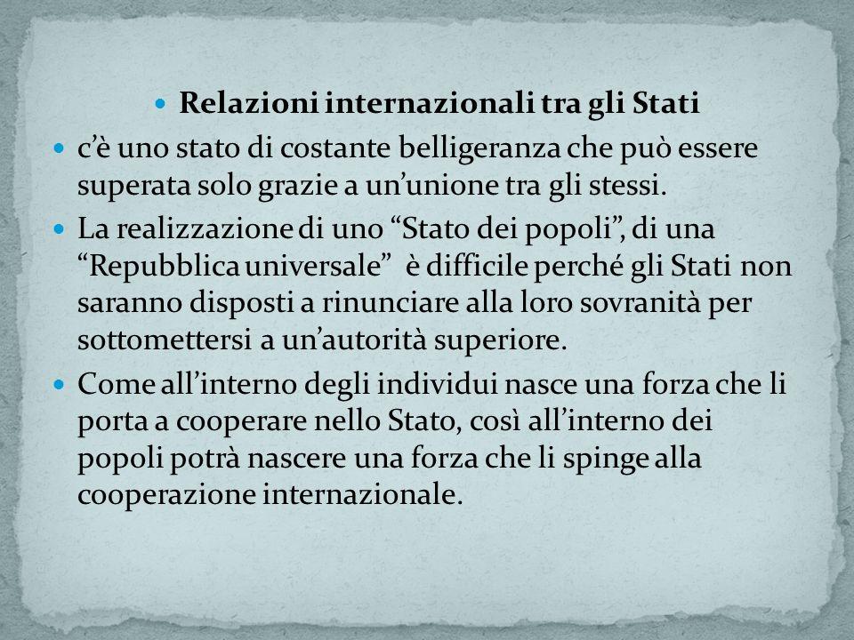 Relazioni internazionali tra gli Stati cè uno stato di costante belligeranza che può essere superata solo grazie a ununione tra gli stessi.