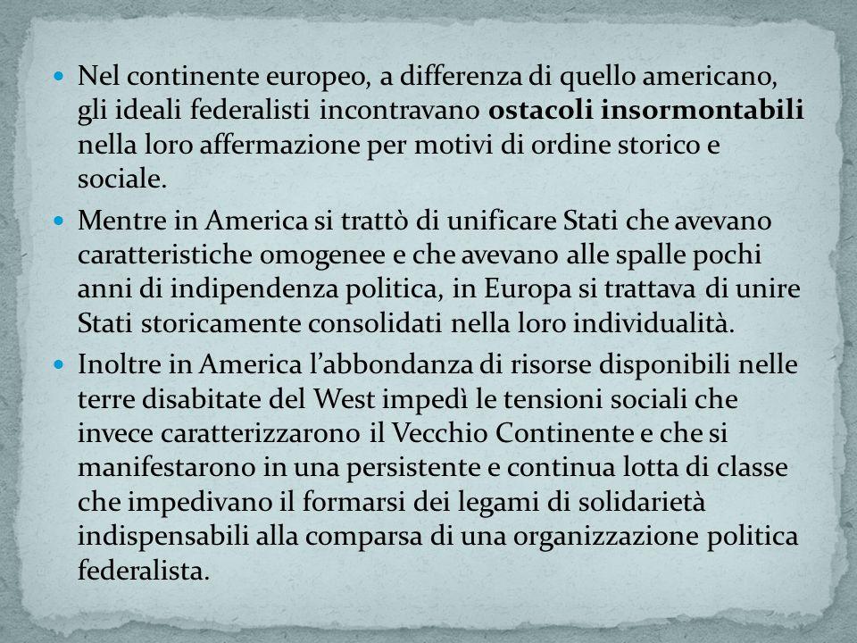 Nel continente europeo, a differenza di quello americano, gli ideali federalisti incontravano ostacoli insormontabili nella loro affermazione per motivi di ordine storico e sociale.