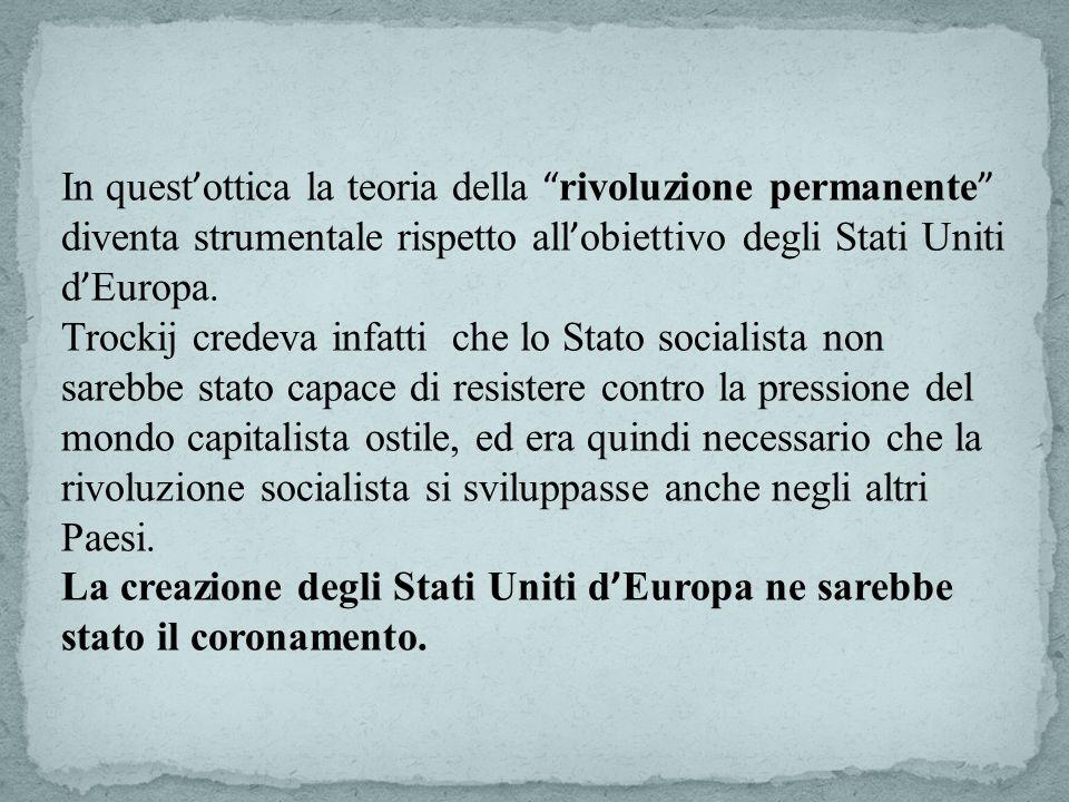 In quest ottica la teoria della rivoluzione permanente diventa strumentale rispetto all obiettivo degli Stati Uniti d Europa.