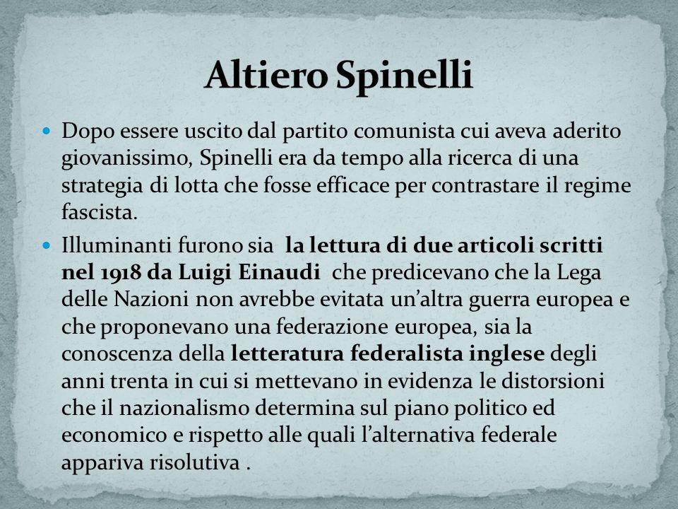 Dopo essere uscito dal partito comunista cui aveva aderito giovanissimo, Spinelli era da tempo alla ricerca di una strategia di lotta che fosse efficace per contrastare il regime fascista.