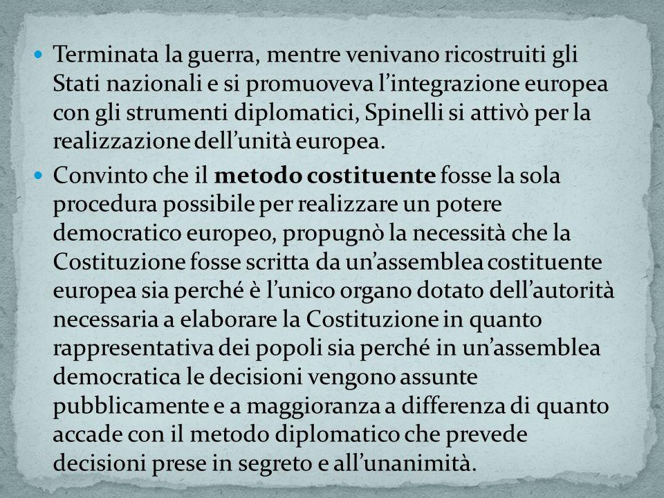 Terminata la guerra, mentre venivano ricostruiti gli Stati nazionali e si promuoveva lintegrazione europea con gli strumenti diplomatici, Spinelli si attivò per la realizzazione dellunità europea.