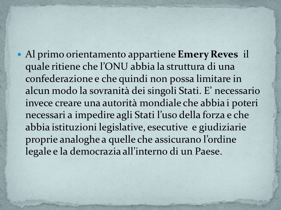 Al primo orientamento appartiene Emery Reves il quale ritiene che lONU abbia la struttura di una confederazione e che quindi non possa limitare in alcun modo la sovranità dei singoli Stati.