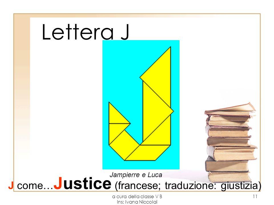 a cura della classe V B Ins: Ivana Niccolai 11 Lettera J Jampierre e Luca J come… Justice (francese; traduzione: giustizia)