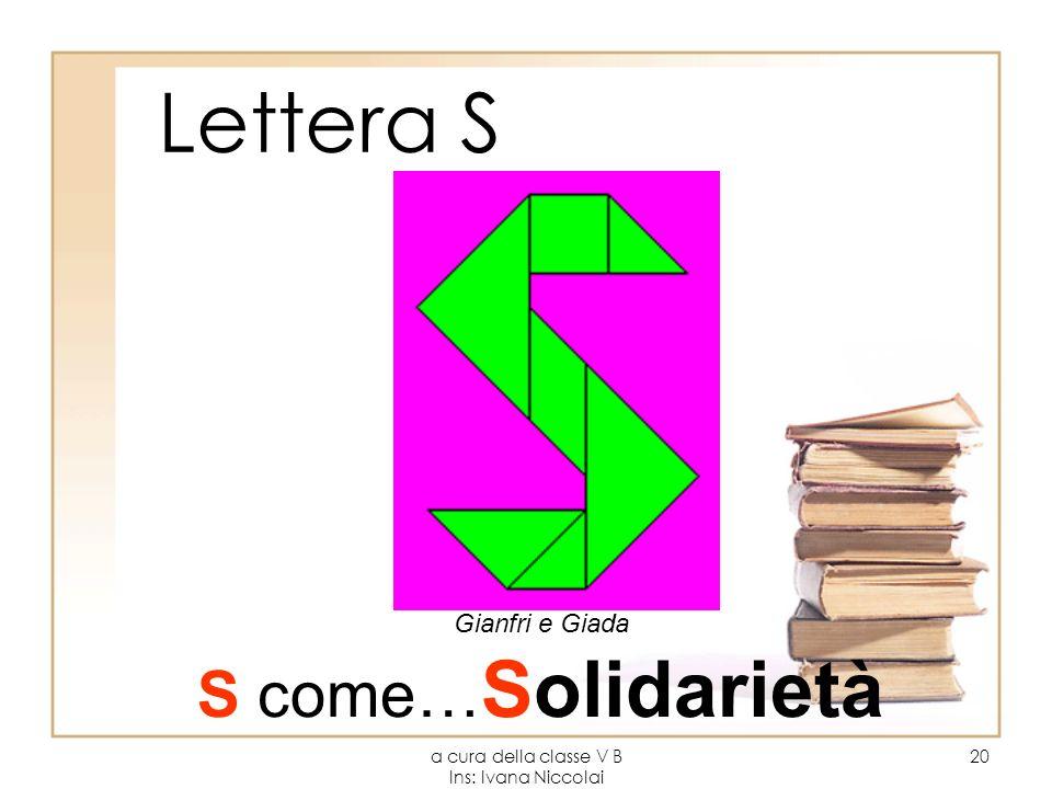 a cura della classe V B Ins: Ivana Niccolai 20 Lettera S S come… Solidarietà Gianfri e Giada