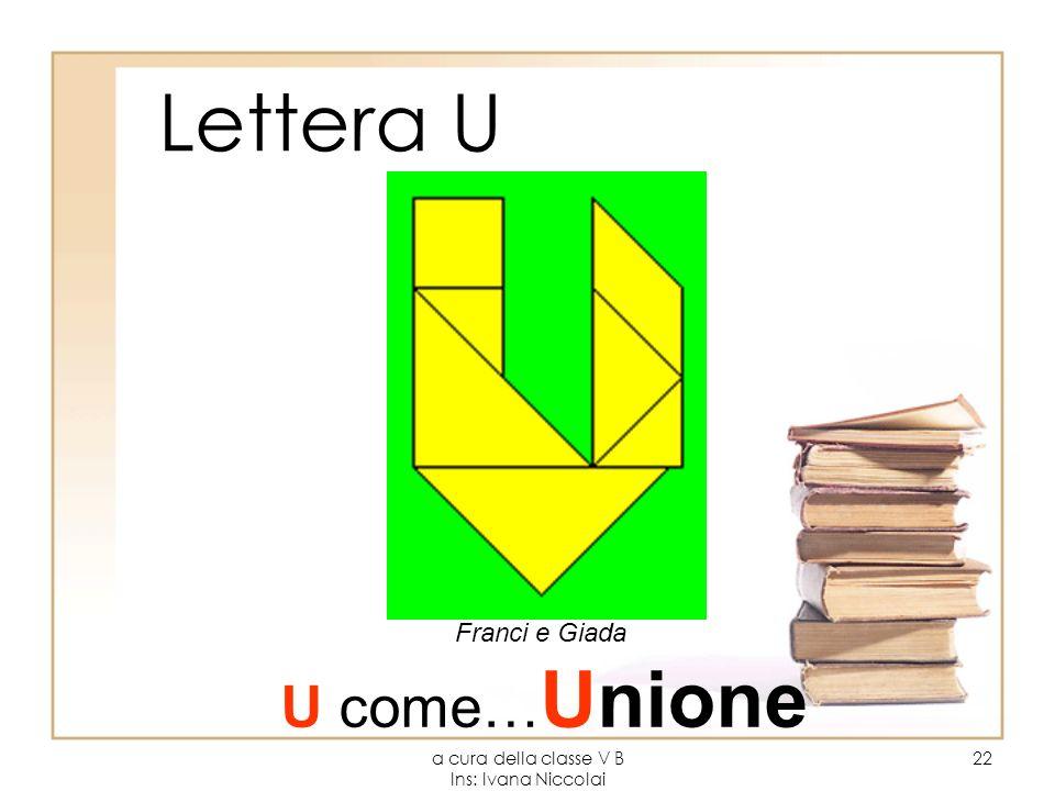 a cura della classe V B Ins: Ivana Niccolai 22 Lettera U Franci e Giada U come… Unione