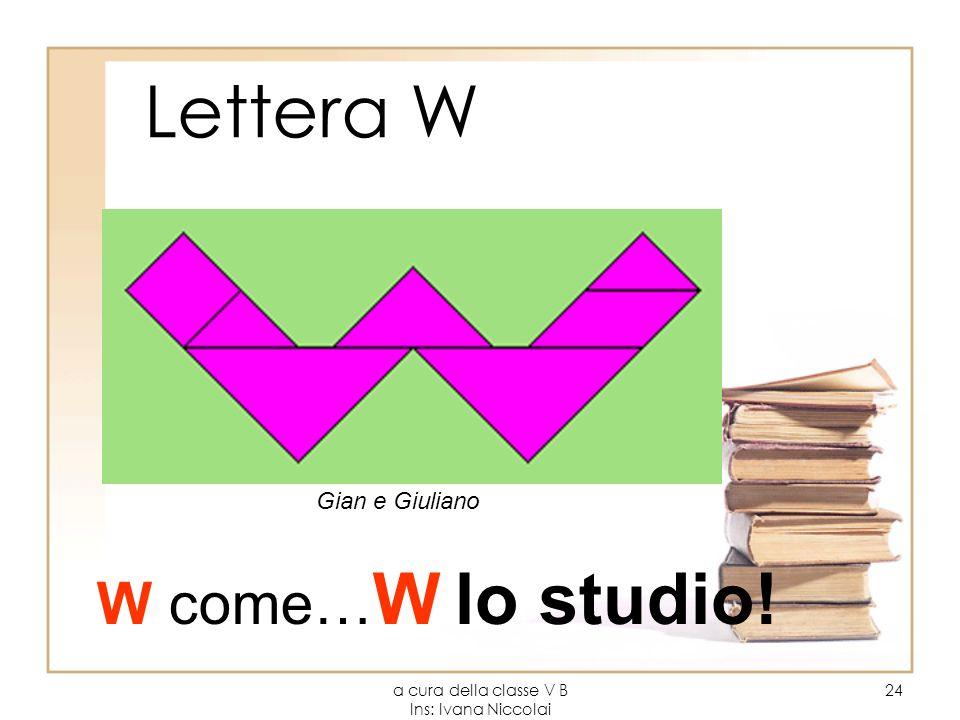 a cura della classe V B Ins: Ivana Niccolai 24 Lettera W W come… W lo studio! Gian e Giuliano