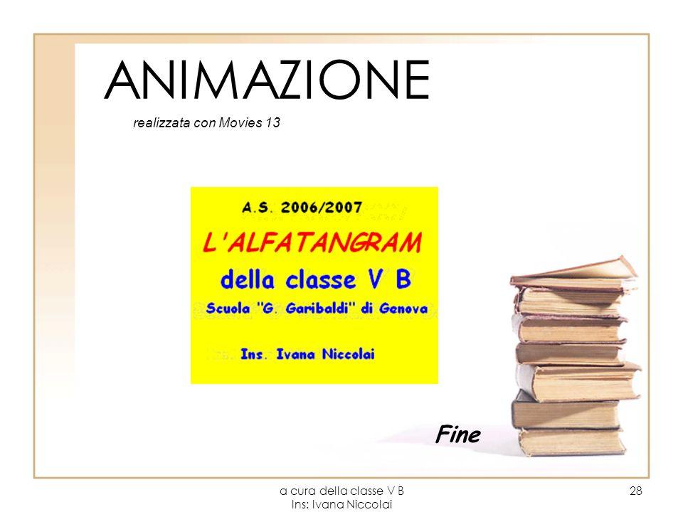 a cura della classe V B Ins: Ivana Niccolai 28 ANIMAZIONE Fine realizzata con Movies 13