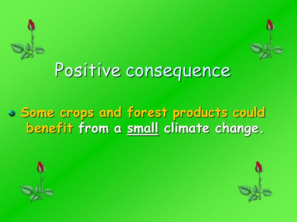 Some crops and forest products could benefit from a small climate change.