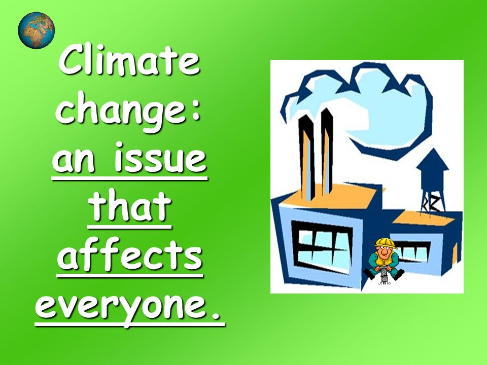 Climate change: an issue that affects everyone.