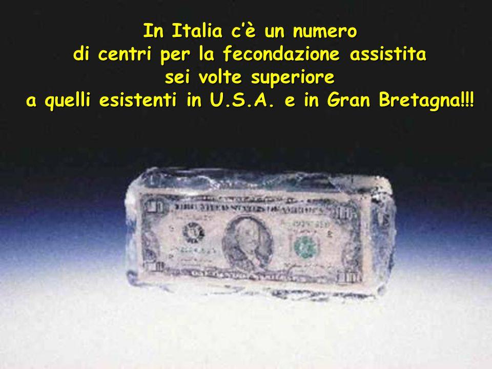 In Italia cè un numero di centri per la fecondazione assistita sei volte superiore a quelli esistenti in U.S.A. e in Gran Bretagna!!!