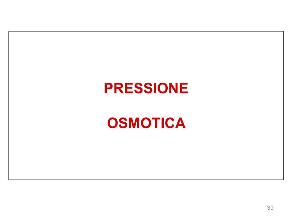 39 PRESSIONE OSMOTICA