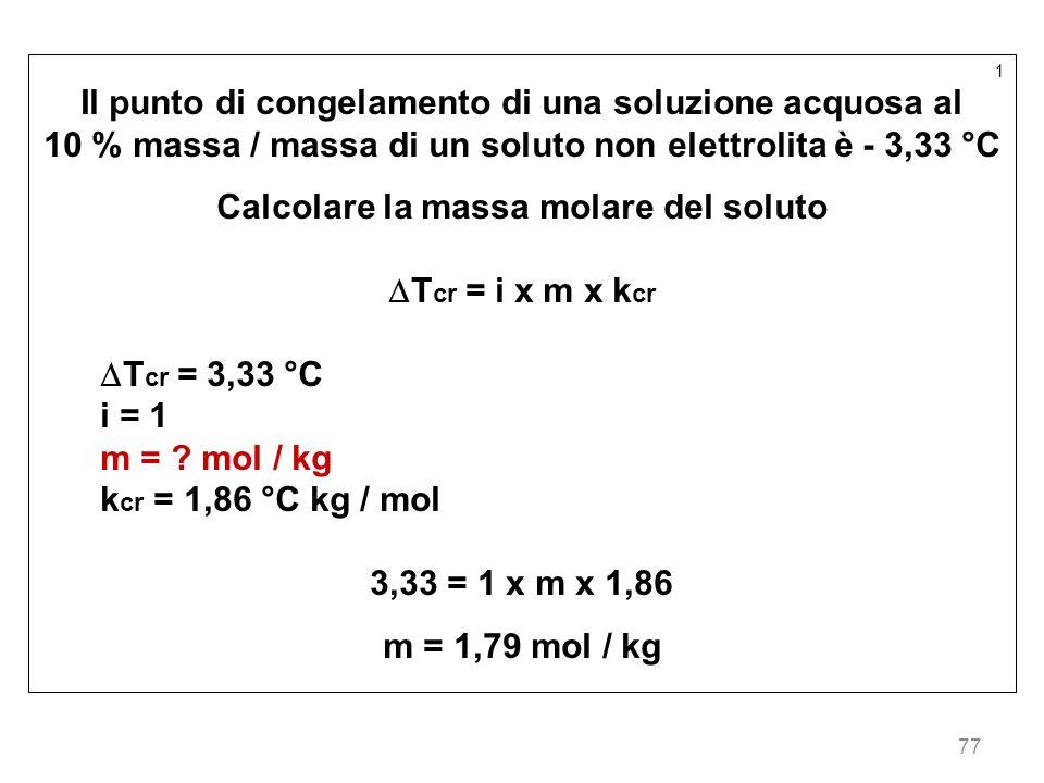 77 1 Il punto di congelamento di una soluzione acquosa al 10 % massa / massa di un soluto non elettrolita è - 3,33 °C Calcolare la massa molare del so