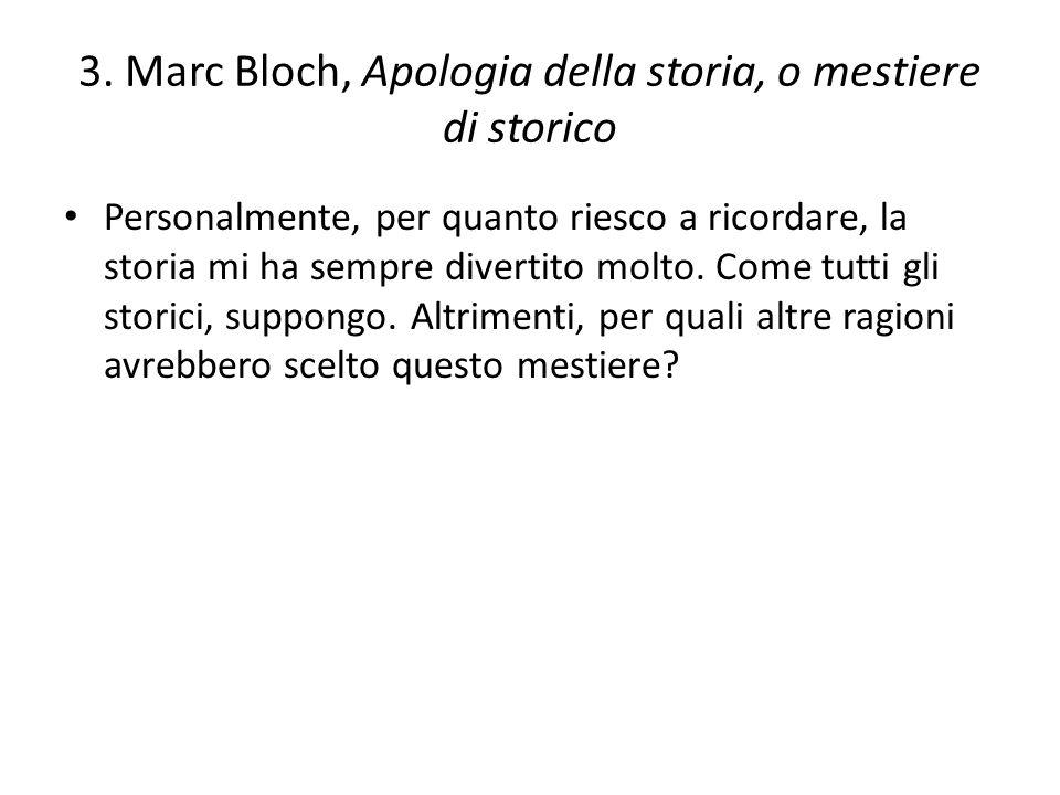 3. Marc Bloch, Apologia della storia, o mestiere di storico Personalmente, per quanto riesco a ricordare, la storia mi ha sempre divertito molto. Come