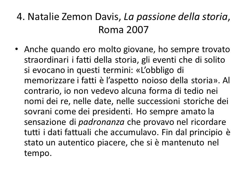 4. Natalie Zemon Davis, La passione della storia, Roma 2007 Anche quando ero molto giovane, ho sempre trovato straordinari i fatti della storia, gli e