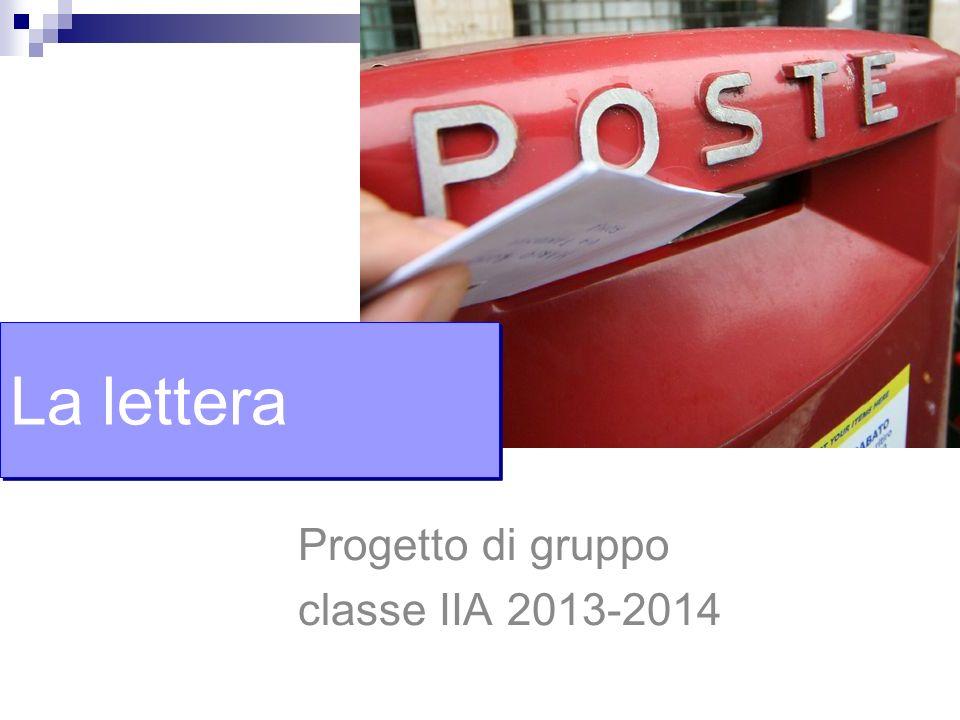 Progetto di gruppo classe IIA 2013-2014 La lettera