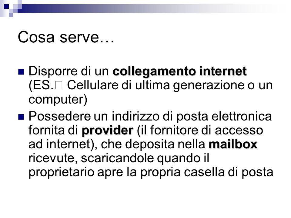 Cosa serve… collegamento internet Disporre di un collegamento internet (ES. Cellulare di ultima generazione o un computer) provider mailbox Possedere