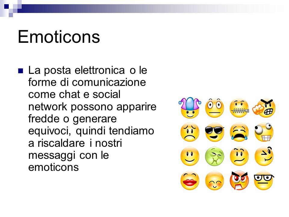 Emoticons La posta elettronica o le forme di comunicazione come chat e social network possono apparire fredde o generare equivoci, quindi tendiamo a r