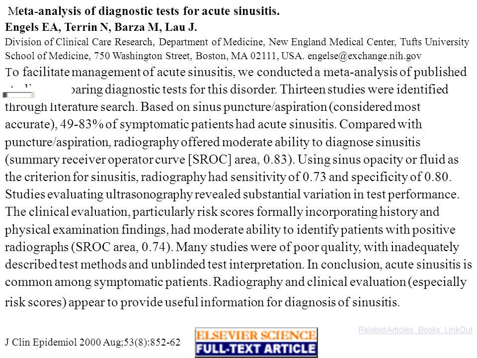 J Clin Epidemiol 2000 Aug;53(8):852-62 Related Articles, Books, LinkOut M eta-analysis of diagnostic tests for acute sinusitis. Engels EA, Terrin N, B