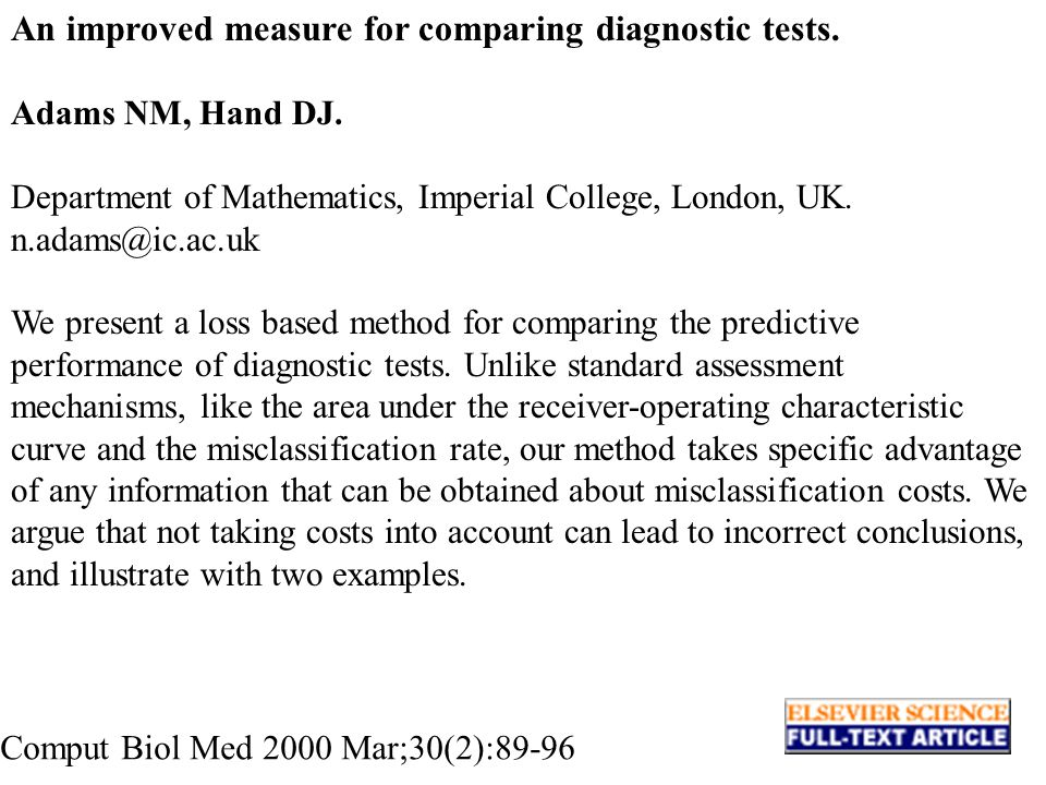 An improved measure for comparing diagnostic tests. Adams NM, Hand DJ. Department of Mathematics, Imperial College, London, UK. n.adams@ic.ac.uk We pr