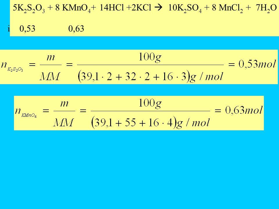 5K 2 S 2 O 3 + 8 KMnO 4 + 14HCl +2KCl 10K 2 SO 4 + 8 MnCl 2 + 7H 2 O i 0,53 0,63