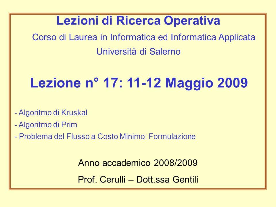 Lezione n° 17: 11-12 Maggio 2009 - Algoritmo di Kruskal - Algoritmo di Prim - Problema del Flusso a Costo Minimo: Formulazione Anno accademico 2008/2009 Prof.