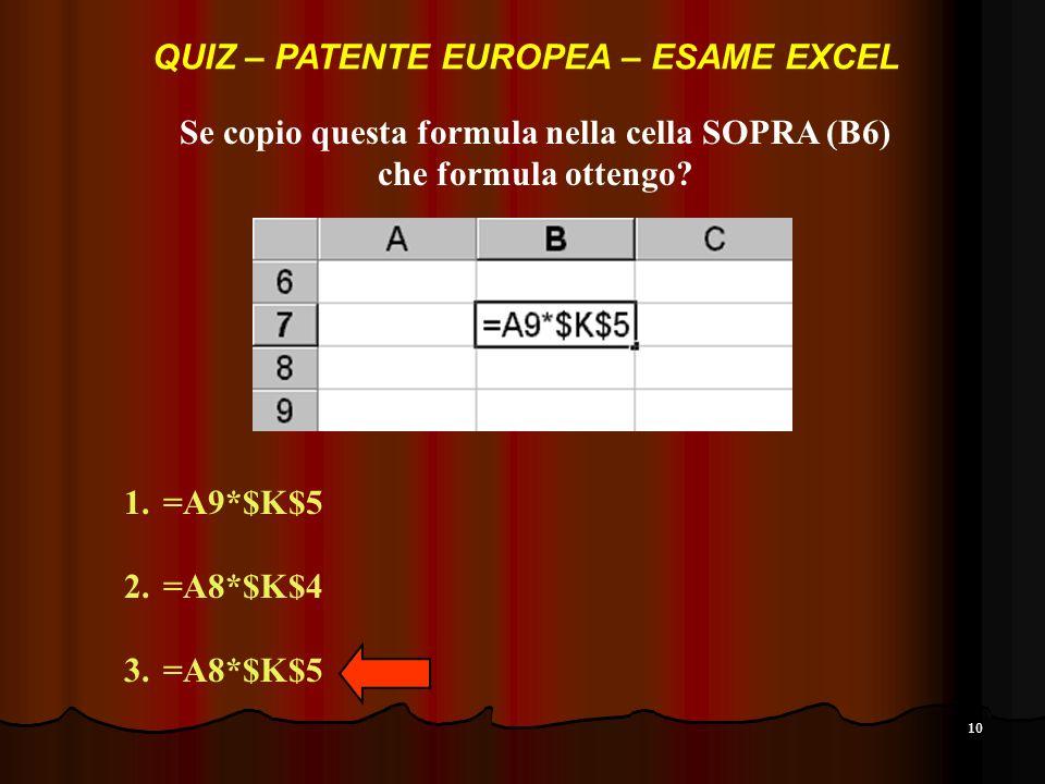 10 Se copio questa formula nella cella SOPRA (B6) che formula ottengo.