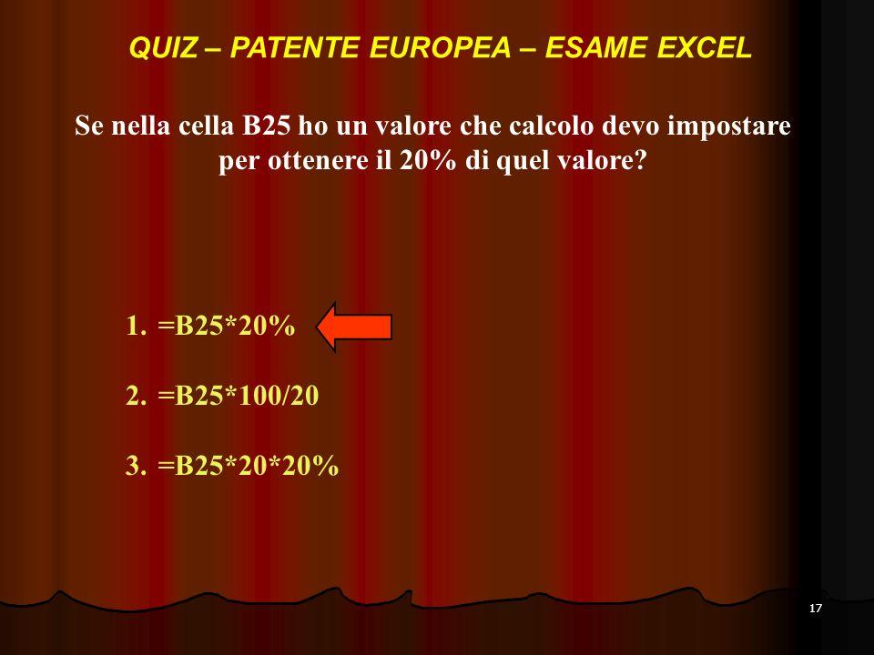 17 Se nella cella B25 ho un valore che calcolo devo impostare per ottenere il 20% di quel valore.