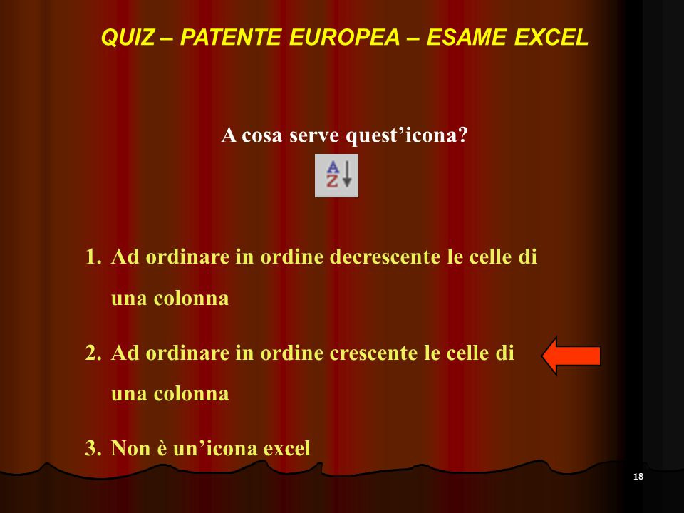 18 A cosa serve questicona? 1.Ad ordinare in ordine decrescente le celle di una colonna 2.Ad ordinare in ordine crescente le celle di una colonna 3.No