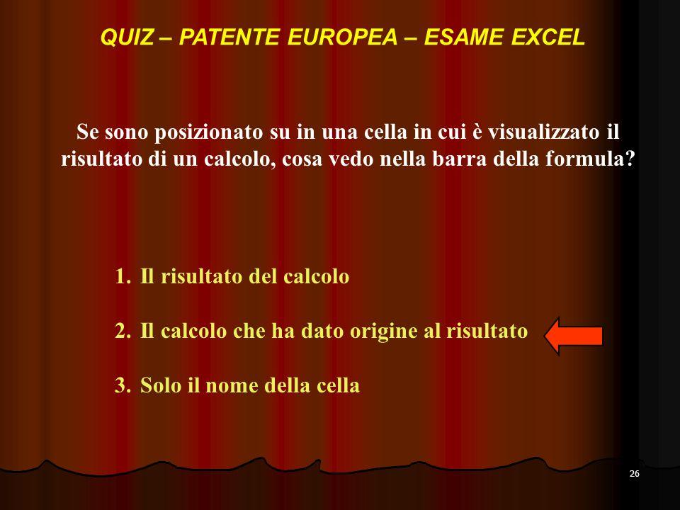 26 Se sono posizionato su in una cella in cui è visualizzato il risultato di un calcolo, cosa vedo nella barra della formula.