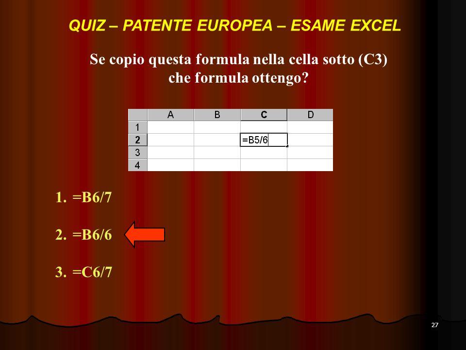 27 Se copio questa formula nella cella sotto (C3) che formula ottengo.