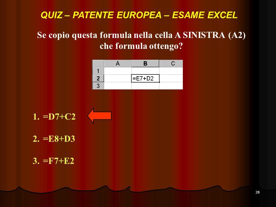 28 Se copio questa formula nella cella A SINISTRA (A2) che formula ottengo.