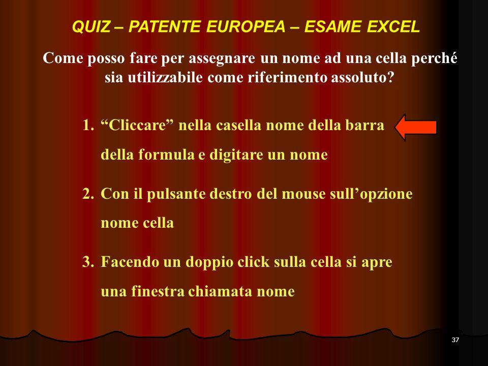 37 Come posso fare per assegnare un nome ad una cella perché sia utilizzabile come riferimento assoluto.