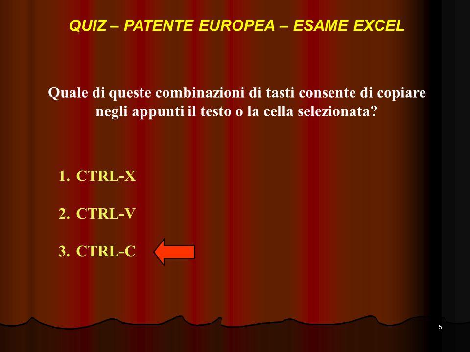5 Quale di queste combinazioni di tasti consente di copiare negli appunti il testo o la cella selezionata.