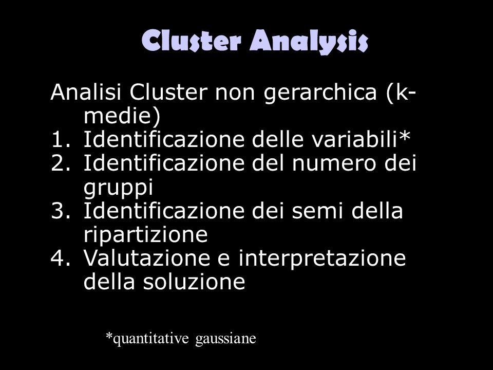 Cluster Analysis Analisi Cluster non gerarchica (k- medie) 1.Identificazione delle variabili* 2.Identificazione del numero dei gruppi 3.Identificazion