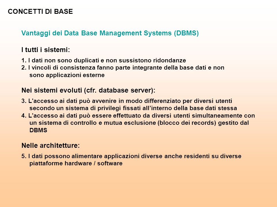 CONCETTI DI BASE Vantaggi dei Data Base Management Systems (DBMS) I tutti i sistemi: 1.