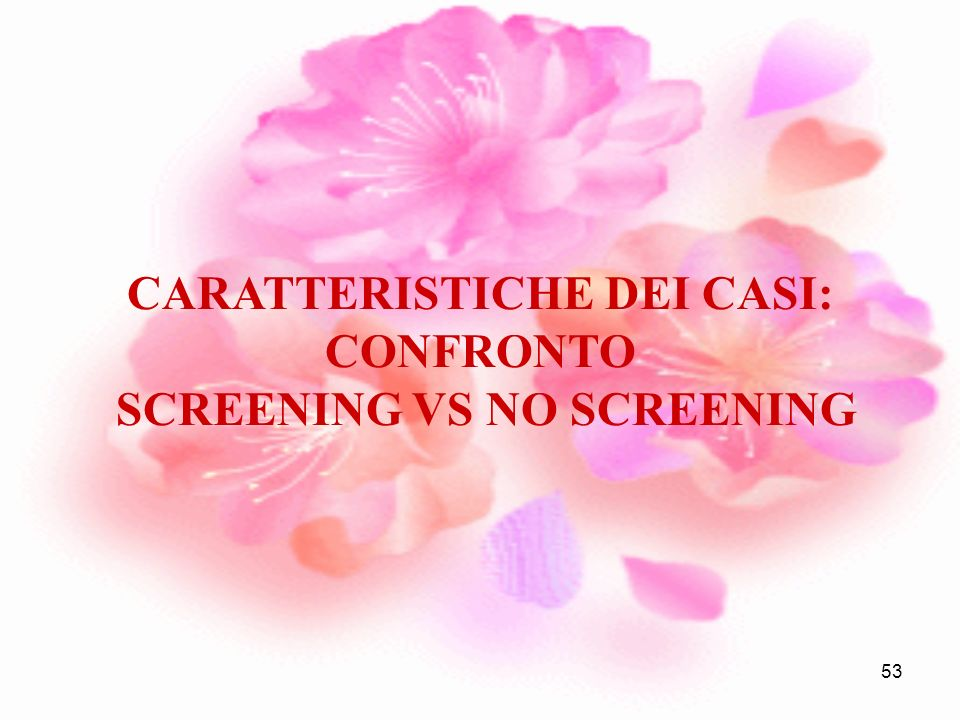 53 CARATTERISTICHE DEI CASI: CONFRONTO SCREENING VS NO SCREENING