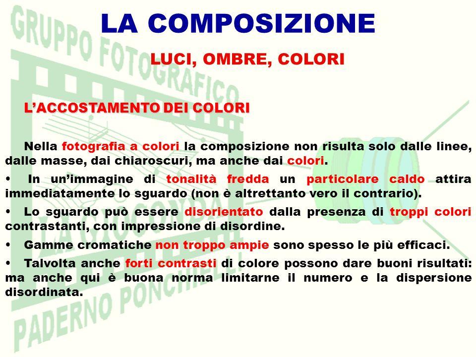 LUCI, OMBRE, COLORI LACCOSTAMENTO DEI COLORI Nella fotografia a colori la composizione non risulta solo dalle linee, dalle masse, dai chiaroscuri, ma anche dai colori.