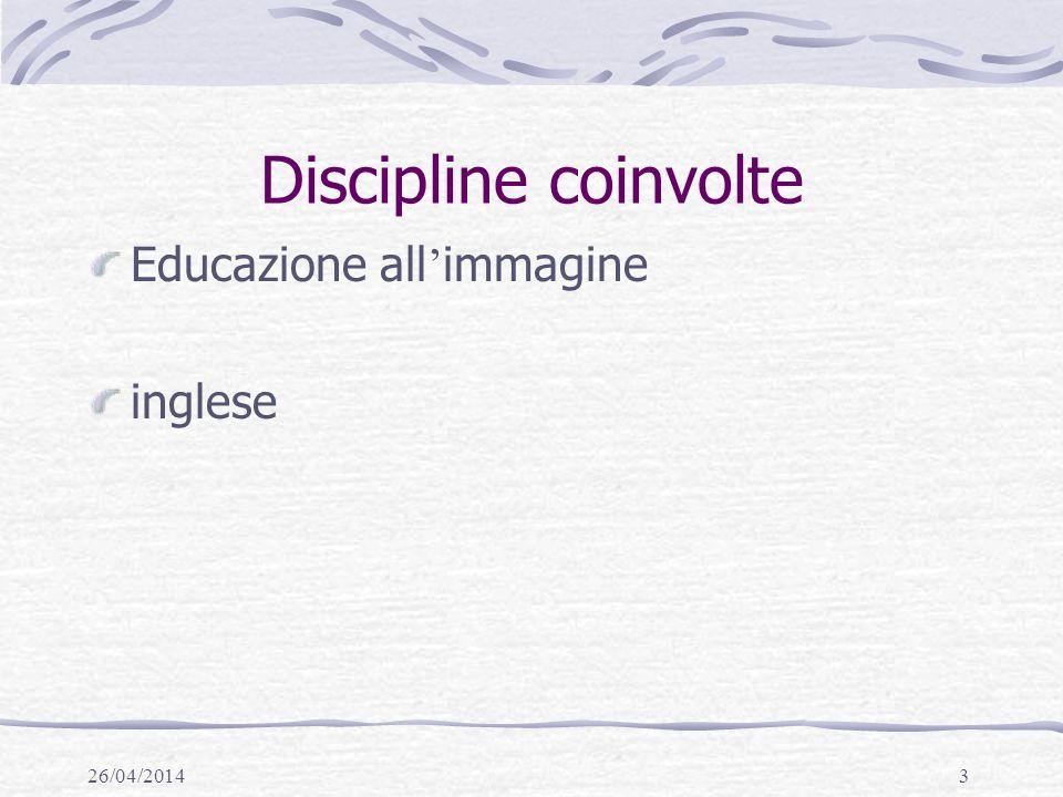 26/04/20143 Discipline coinvolte Educazione all immagine inglese
