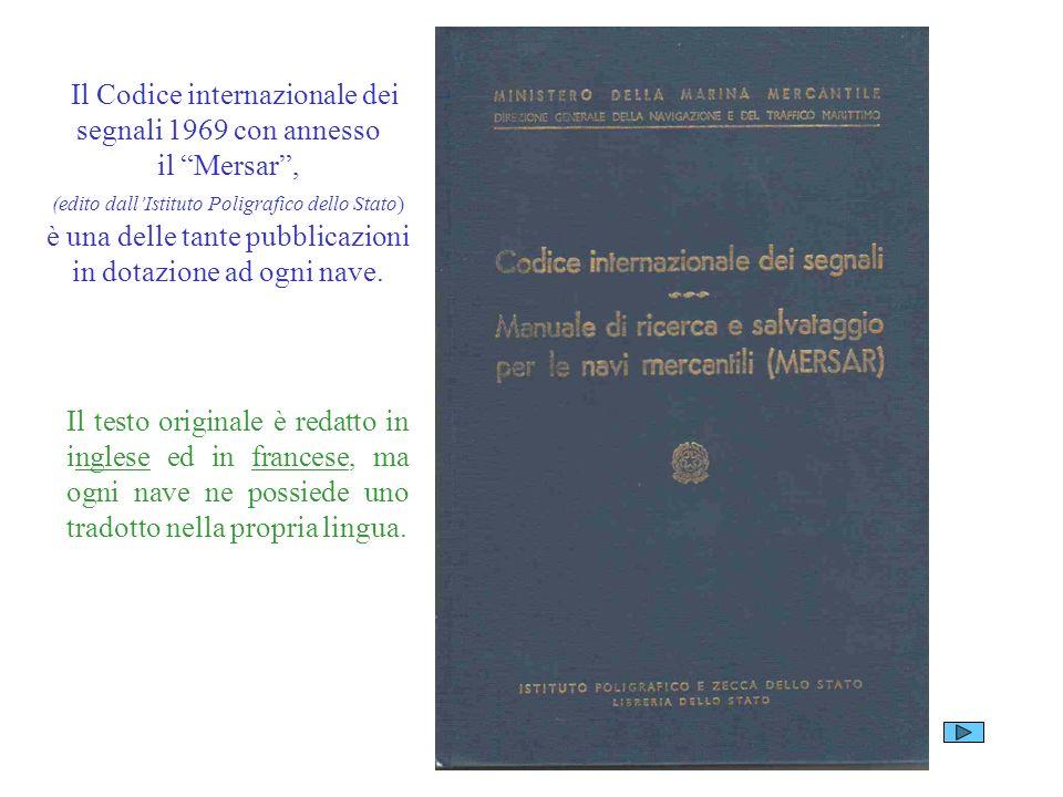 Il Codice internazionale dei segnali 1969 con annesso il Mersar, (edito dallIstituto Poligrafico dello Stato) è una delle tante pubblicazioni in dotaz