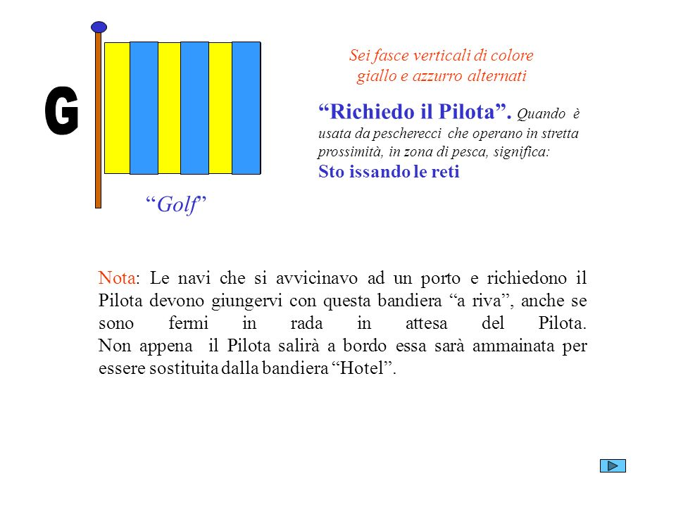 Golf Sei fasce verticali di colore giallo e azzurro alternati Richiedo il Pilota. Quando è usata da pescherecci che operano in stretta prossimità, in