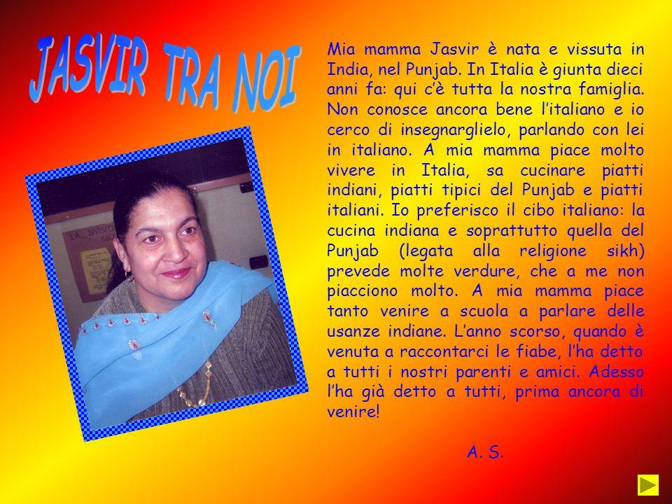 Mia mamma Jasvir è nata e vissuta in India, nel Punjab.