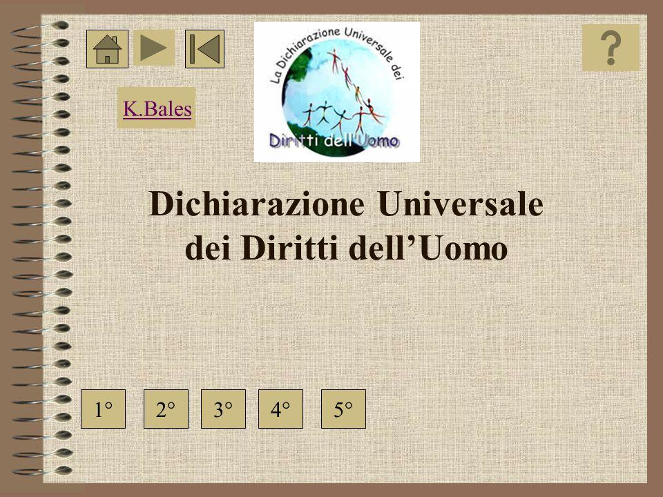 Dichiarazione Universale dei Diritti dellUomo 1°4°2°3°5° K.Bales