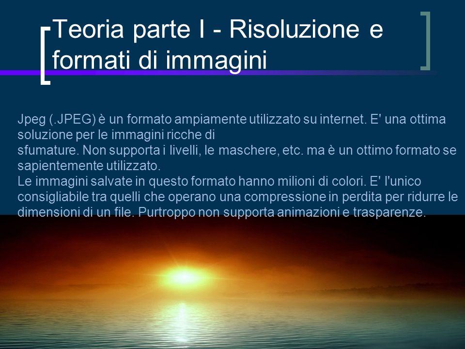 Teoria parte I - Risoluzione e formati di immagini Jpeg (.JPEG) è un formato ampiamente utilizzato su internet.