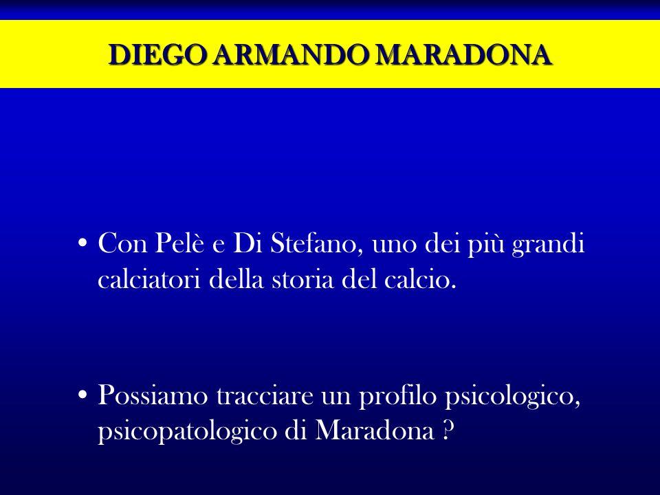 DIEGO ARMANDO MARADONA Con Pelè e Di Stefano, uno dei più grandi calciatori della storia del calcio. Possiamo tracciare un profilo psicologico, psicop